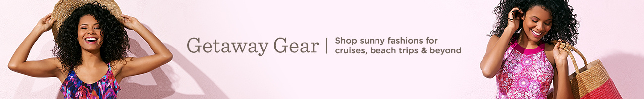 Getaway Gear. Shop sunny fashions for cruises, beach trips & beyond