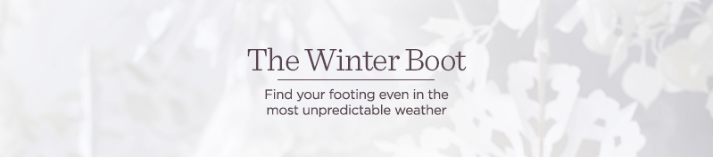 The Winter Boot Find your footing even in the most unpredictable weather