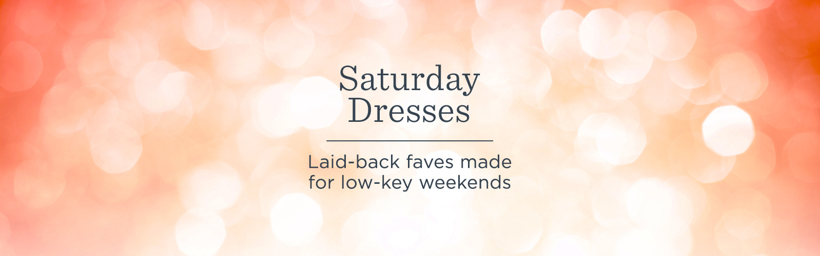Saturday Dresses. Laid-back faves made for low-key weekends