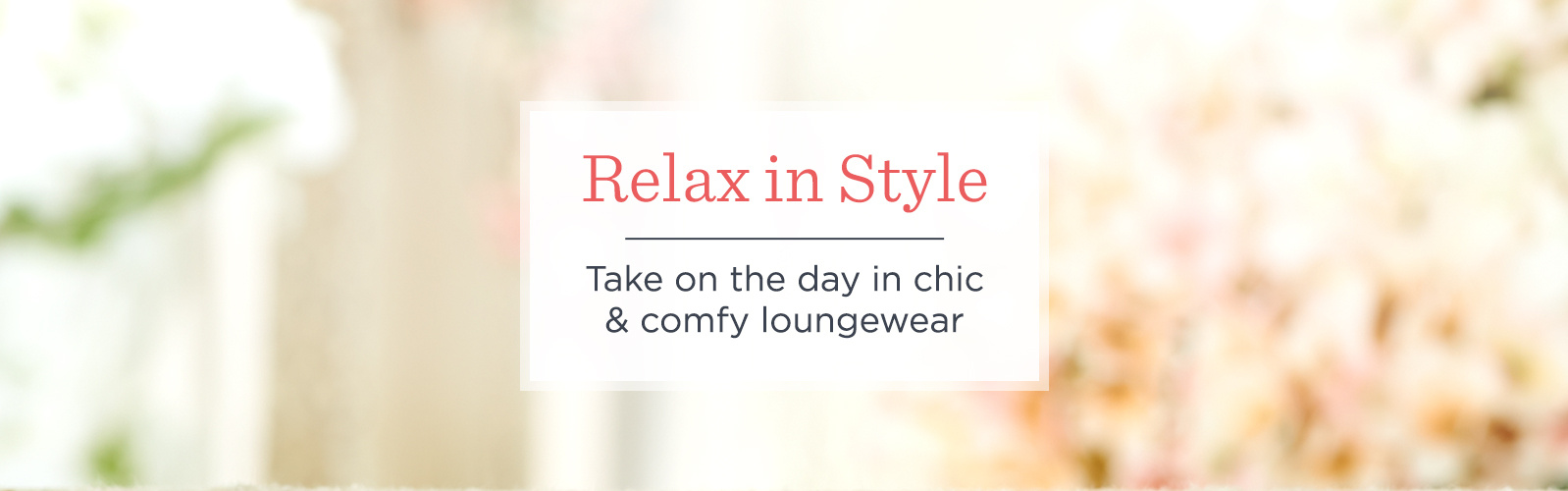 Relax in Style. Take on the day in chic & comfy loungewear
