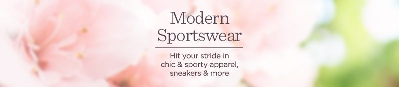 Modern Sportswear. Hit your stride in chic & sporty apparel, sneakers & more