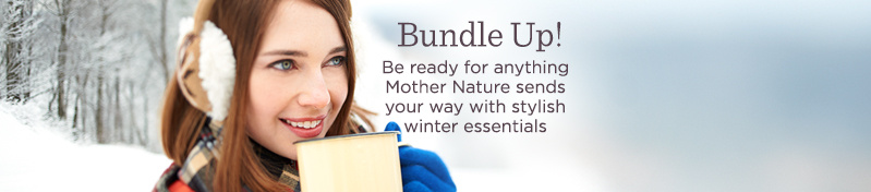 Bundle Up!  Be ready for anything Mother Nature sends your way with stylish winter essentials