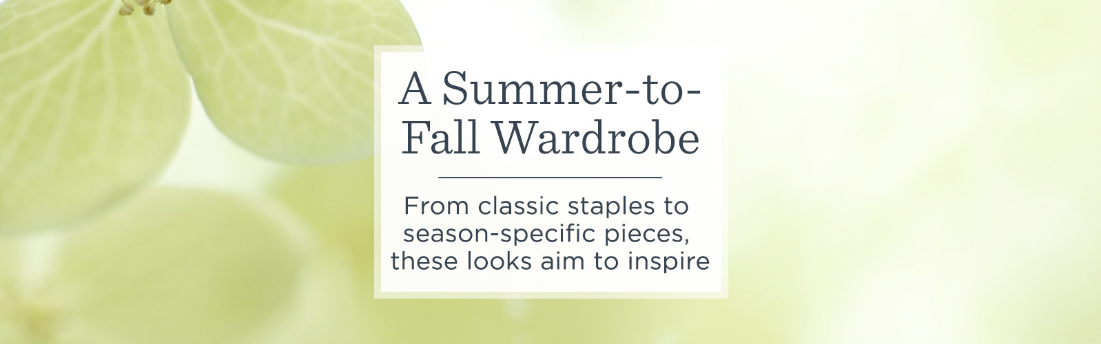 A Summer-to-Fall Wardrobe. From classic staples to season-specific pieces, these looks aim to inspire