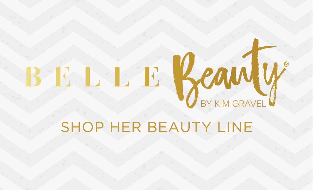 Belle Beauty by Kim Gravel. Shop Her Beauty Line