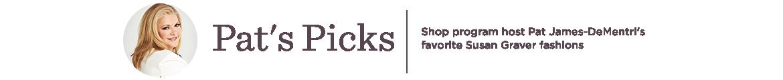 Pat's Picks, Shop program host Pat James-DeMentri's favorite Susan Graver fashions