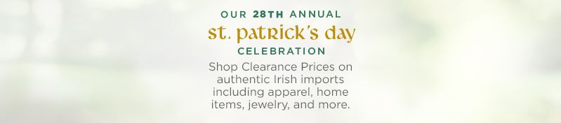 St. Patrick's Day Celebration. Shop Clearance Prices on authentic Irish imports including apparel, home items, jewelry, and more.