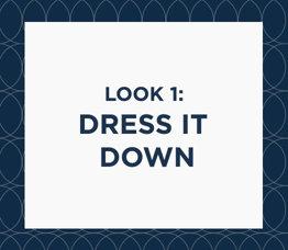 Look 1: Dress It Down