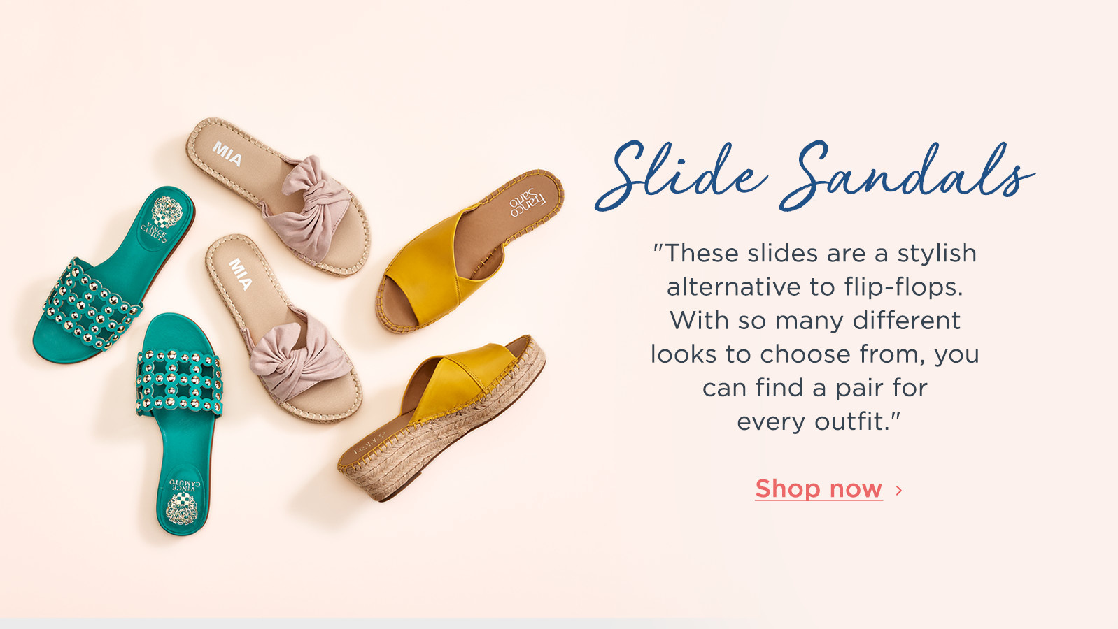 """These slides are a stylish alternative to flip-flops. With so many different looks to choose from, you can find a pair for every outfit.""  Shop now"
