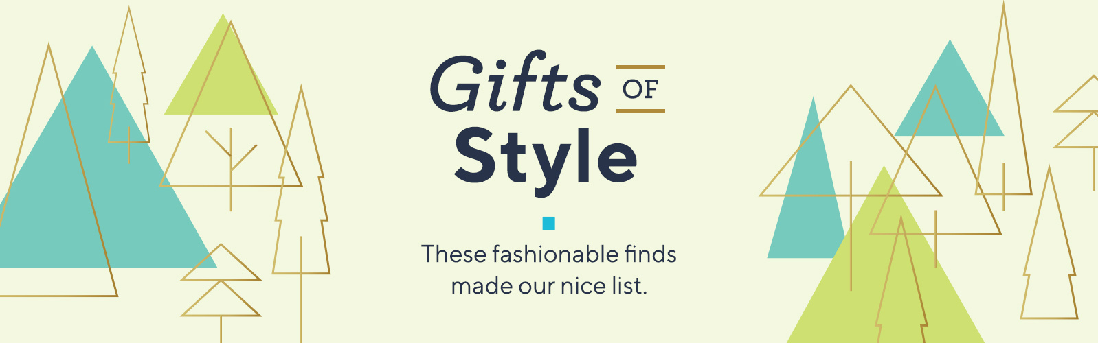 Gifts of Style.  These fashionable finds made our nice list.