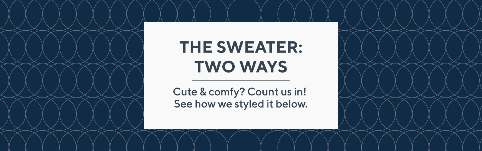The Sweater: Two Ways  Cute & comfy? Count us in! See how we styled it below.