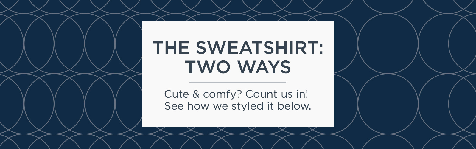 The Sweatshirt: Two Ways  Cute & comfy? Count us in! See how we styled it below.