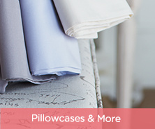 Pillowcases & More