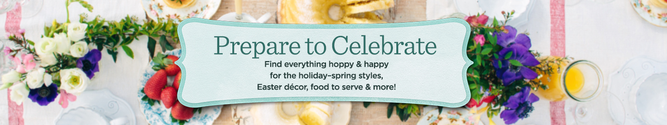 Prepare to Celebrate, Find everything hoppy & happy for the holiday—spring styles, Easter décor, food to serve & more!