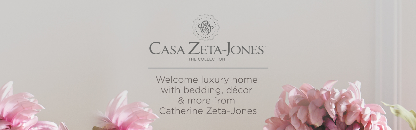 Casa Zeta-Jones. Welcome luxury home with bedding, décor & more from Catherine Zeta-Jones