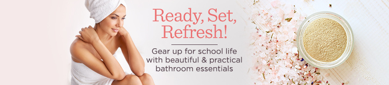 Ready, Set, Refresh! Gear up for school life with beautiful & practical bathroom essentials