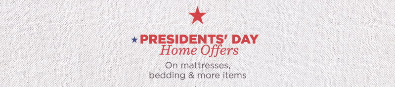 Presidents' Day Home Offers. On mattresses, bedding & more items.