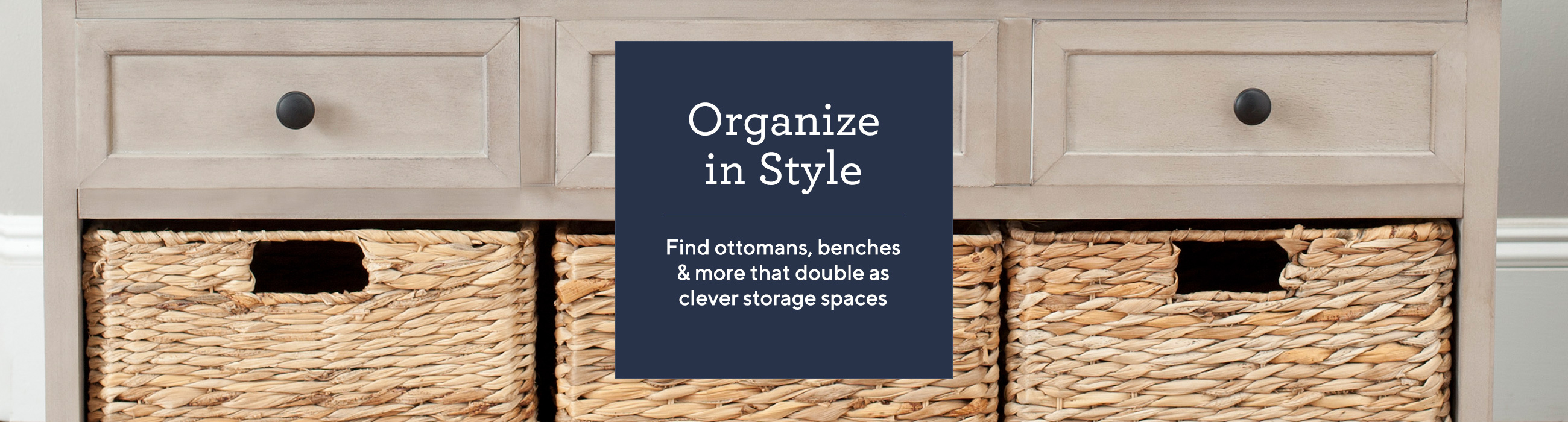 Organize in Style.   Find ottomans, benches & more that double as clever storage spaces