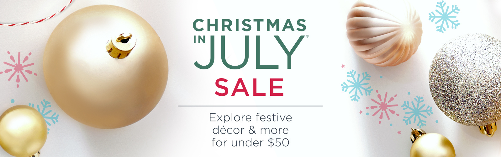 Christmas in July® Sale. Explore festive décor & more for under $50