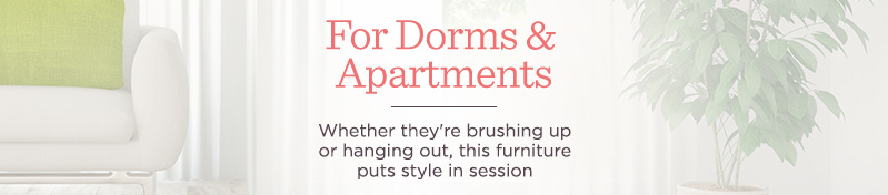 For Dorms & Apartments. Whether they're brushing up or hanging out, this furniture puts style in session