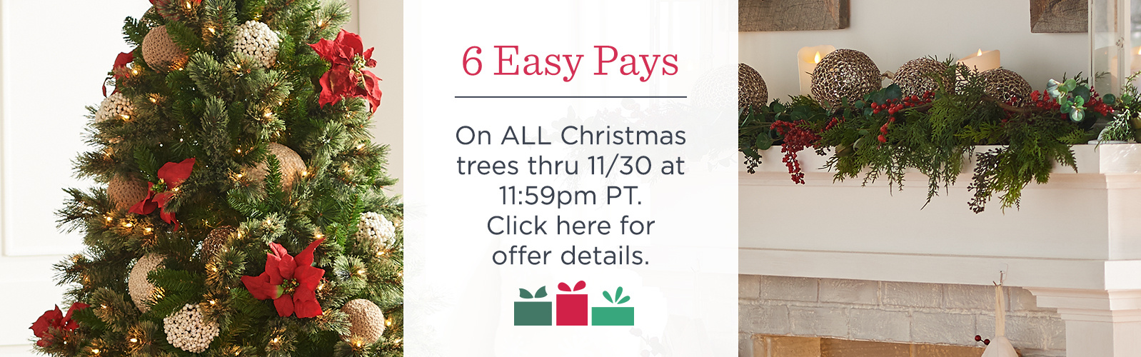 6 easy pays on all christmas trees thru 1130 at 1159pm
