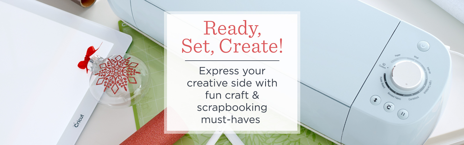Ready, Set, Create!  Express your creative side with fun craft & scrapbooking must-haves