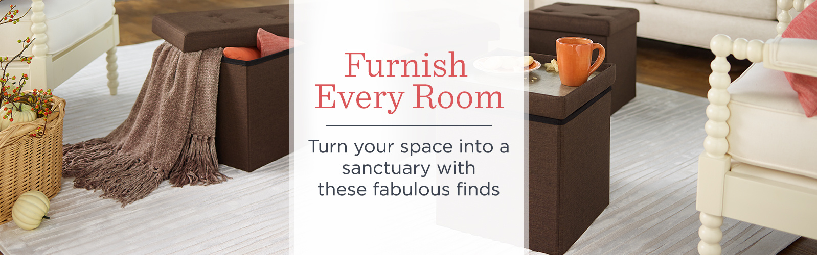 Furnish Every Room - Turn your space into a sanctuary with these fabulous finds