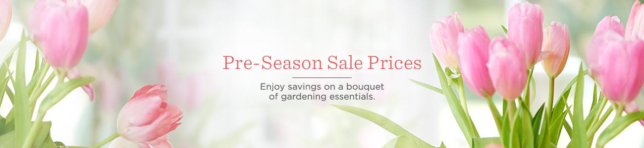 Pre-Season Sale Prices. Enjoy savings on a bouquet of gardening essentials.