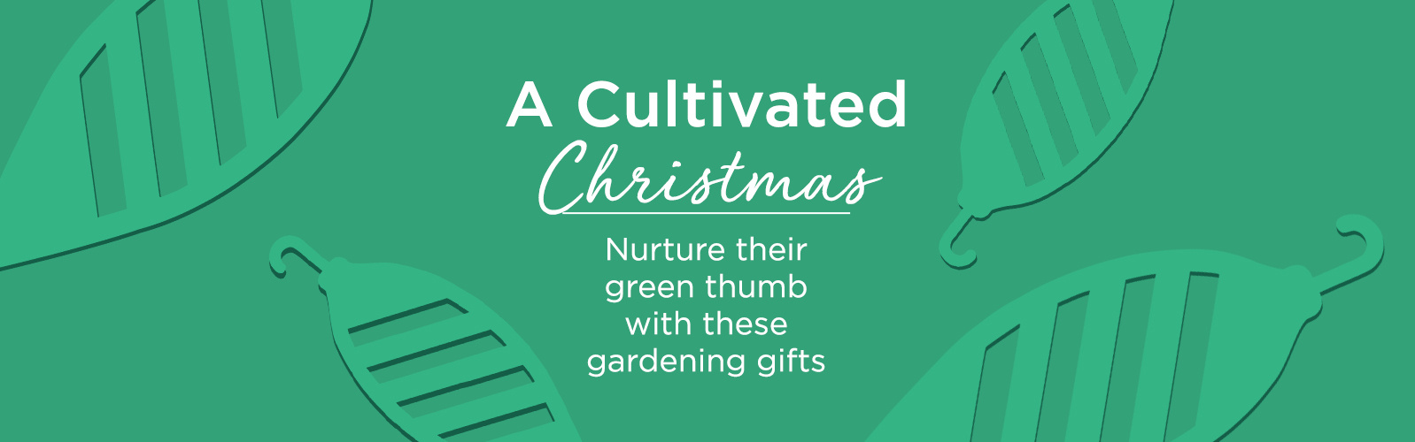 A Cultivated Christmas.  Nurture their green thumb with these gardening gifts