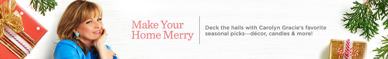 Make Your Home Merry. Deck the halls with Carolyn Gracie's favorite seasonal picks―décor, candles & more!