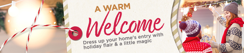A Warm Welcome  - Dress up your home's entry with holiday flair & a little magic