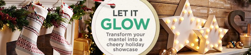 Let It Glow  - Transform your mantel into a cheery holiday showcase