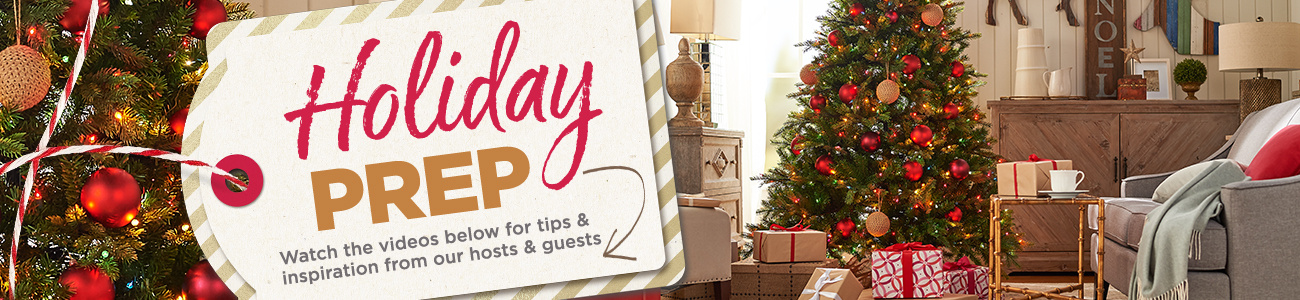 Holiday Prep. Watch the videos below for tips & inspiration from our hosts & guests