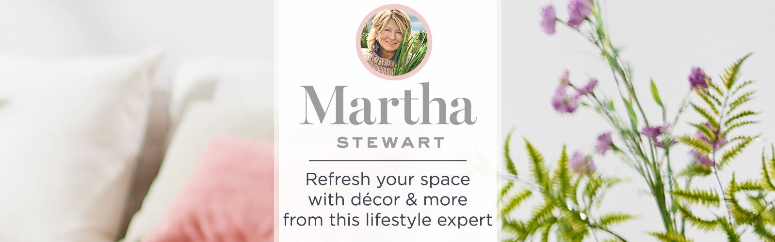 Martha Stewart - Refresh your space with décor & more from this lifestyle expert