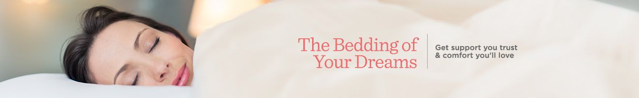 The Bedding of Your Dreams.  Get support you trust & comfort you'll love