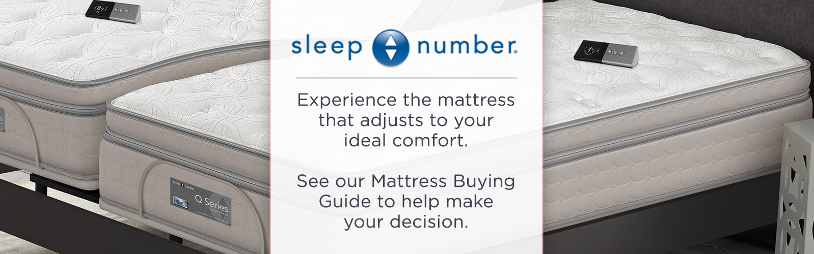 Sleep Number, Experience the mattress that adjusts to your ideal comfort.  See our Mattress Buying Guide to help make your decision.