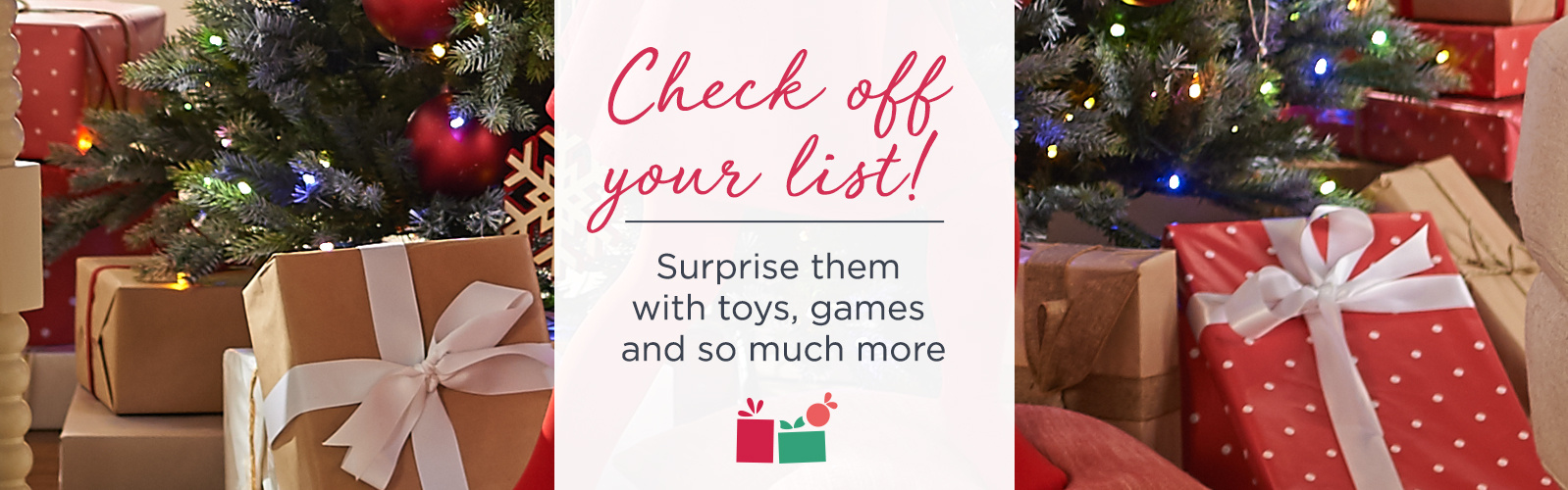 Check off your list!  Surprise them with toys, games & so much more.