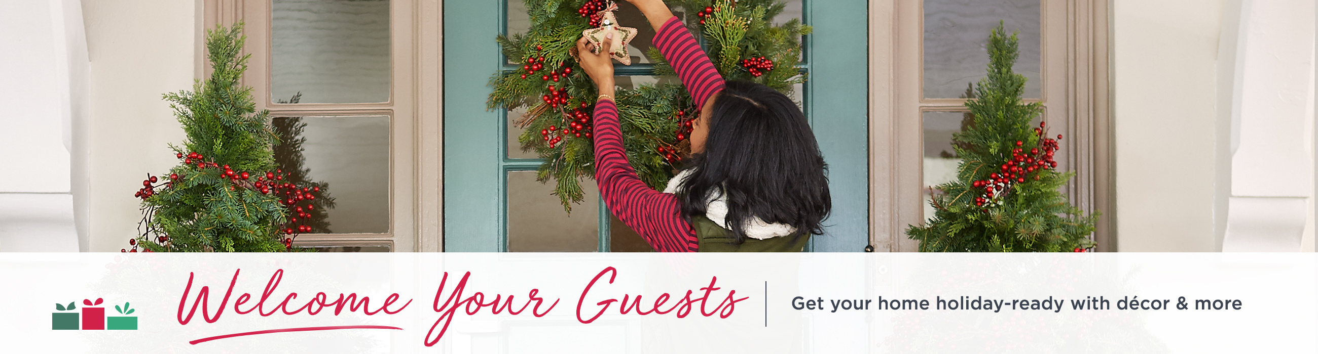Welcome Your Guests - Get your home holiday-ready with décor & more