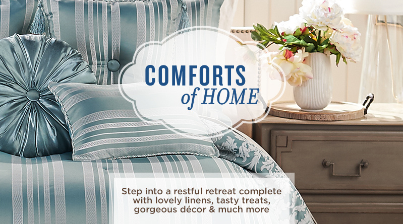 Comforts of Home® Step into a restful retreat complete with lovely linens, tasty treats, gorgeous décor & much more