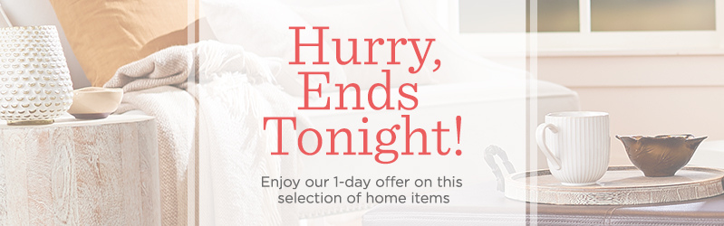 Hurry, Ends Tonight!  Enjoy our 1-day offer on this selection of home items