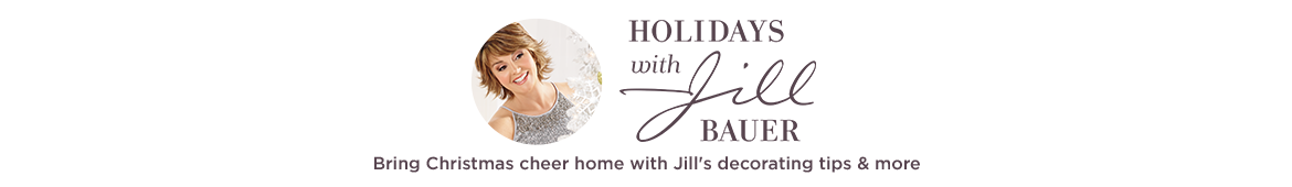 Holidays with Jill Bauer. Bring Christmas cheer home with Jill's decorating tips & more