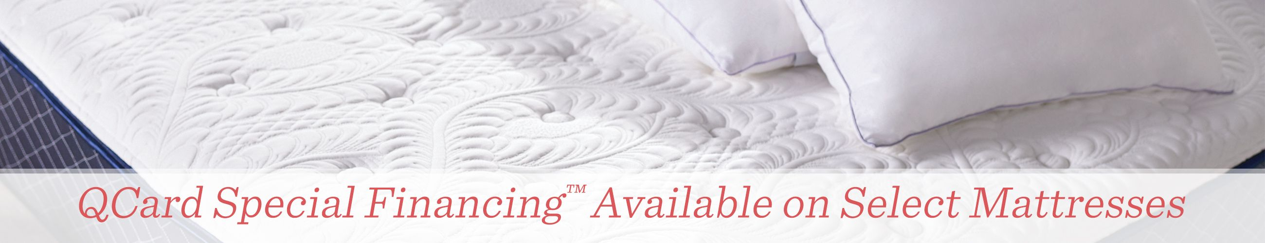 QCard Special Financing™ Available on Select Mattresses.