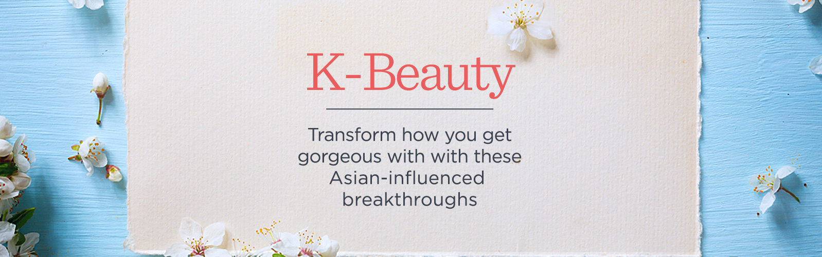 K-Beauty. Transform how you get gorgeous with these Asian-influenced breakthroughs.