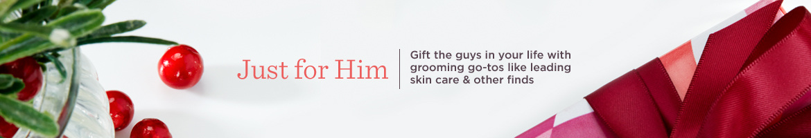 Just for Him,  Gift the guys in your life with grooming go-tos like leading skin care & other finds