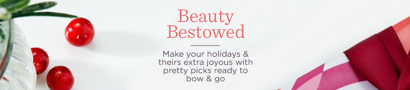 Beauty Bestowed  Make your holidays & theirs extra joyous with pretty picks ready to bow & go