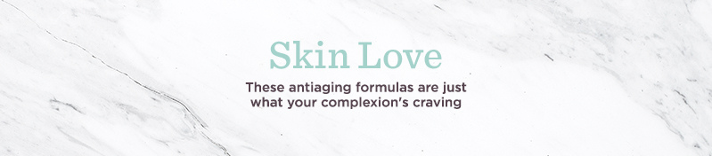 Skin Love, These antiaging formulas are just what your complexion's craving