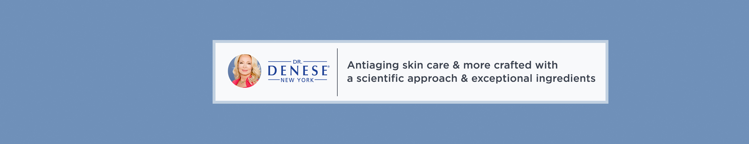 Dr. Denese, Antiaging skin care & more crafted with a scientific approach & exceptional ingredients