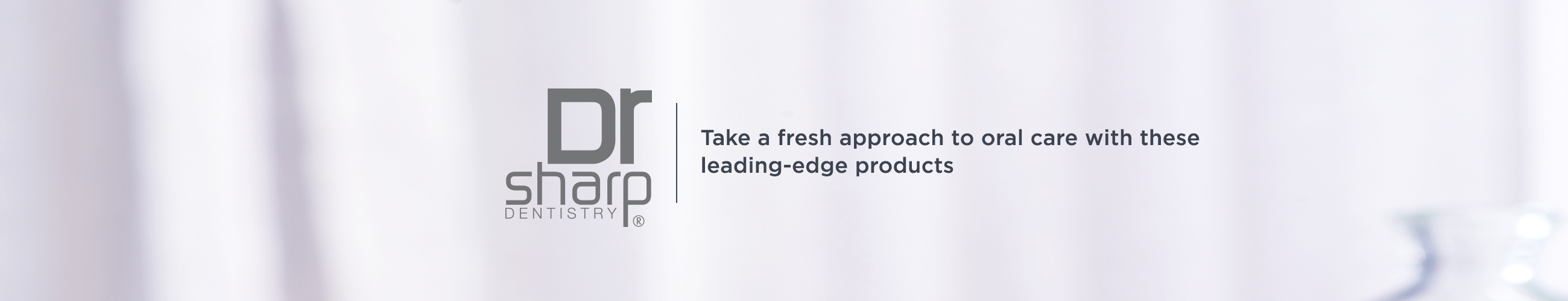 Dr. Sharp Dentistry, Take a fresh approach to oral care with these leading-edge products