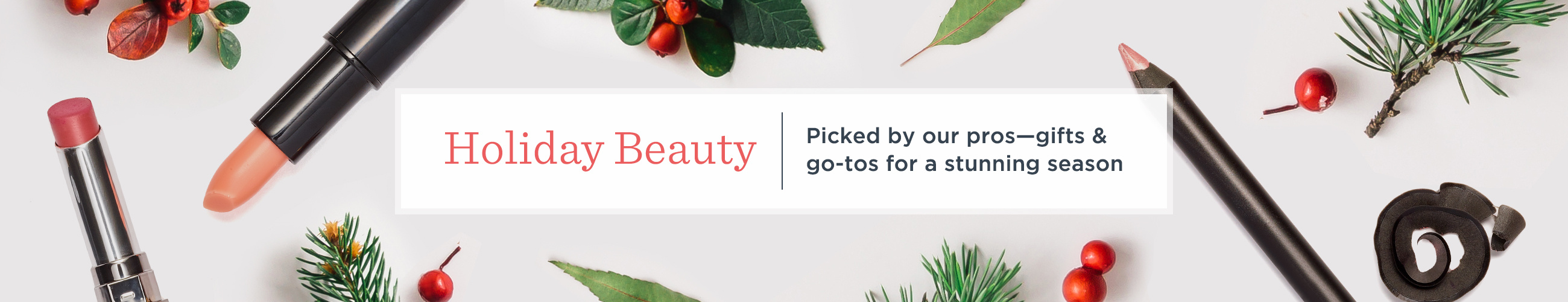 Holiday Beaut. Picked by our pros—gifts & go-tos for a stunning season