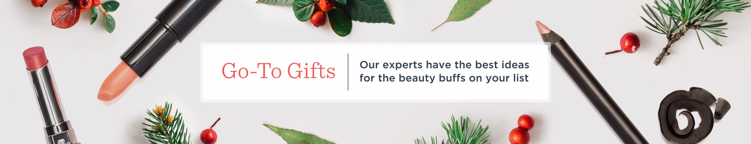 Go-To Gifts  Our experts have the best ideas for the beauty buffs on your list