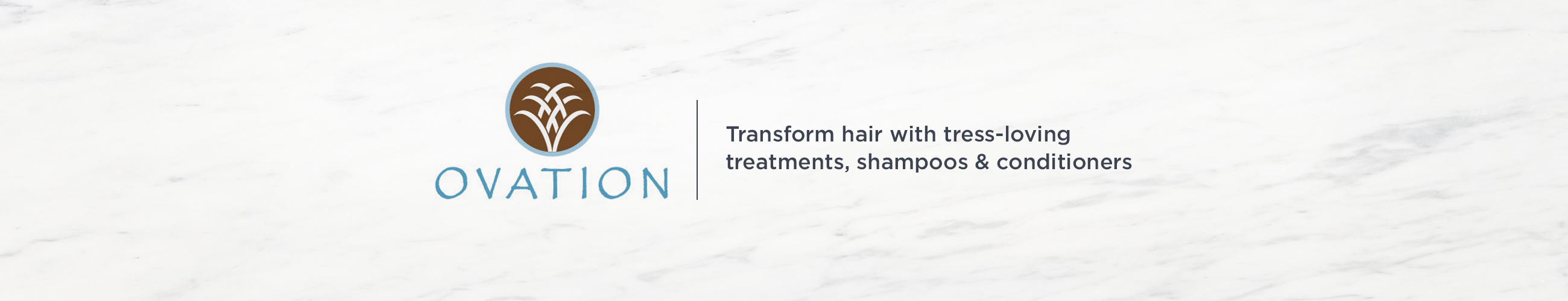 Ovation. Tress-transforming shampoos, conditioners & cell therapy treatments.